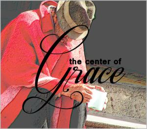 The Center of Grace Short story submission by Kent Breazeale