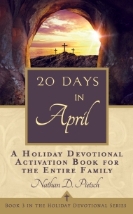 20 Days in April (Holiday Devotional Series Book 3) by Nathan D. Pietsch
